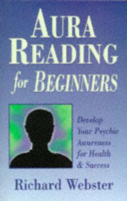 Aura Reading for Beginners: Develop Your Psychic Awareness for Health and Success (Paperback)