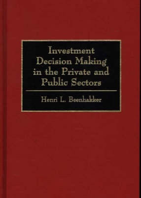 Investment Decision Making in the Private and Public Sectors (Hardback)