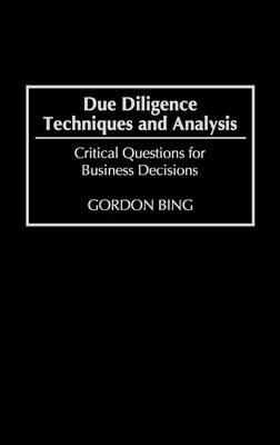 Due Diligence Techniques and Analysis: Critical Questions for Business Decisions (Hardback)