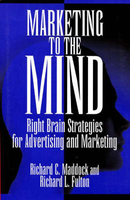 Marketing to the Mind: Right Brain Strategies for Advertising and Marketing (Hardback)