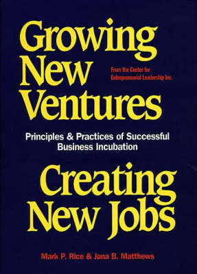 Growing New Ventures, Creating New Jobs: Principles and Practices of Successful Business Incubation (Hardback)