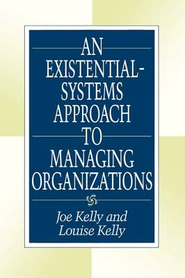 An Existential-Systems Approach to Managing Organizations (Hardback)