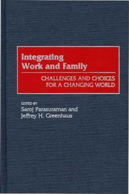 Integrating Work and Family: Challenges and Choices for a Changing World (Hardback)