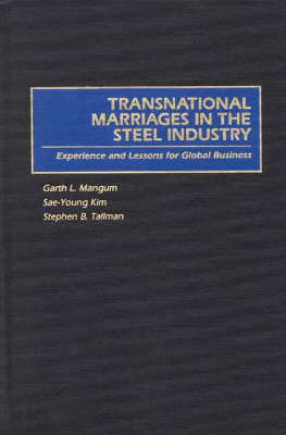 Transnational Marriages in the Steel Industry: Experience and Lessons For Global Business (Hardback)