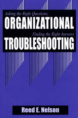 Organizational Troubleshooting: Asking the Right Questions, Finding the Right Answers (Hardback)