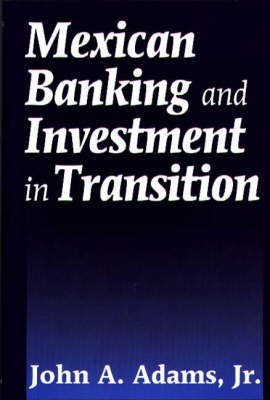 Mexican Banking and Investment in Transition (Hardback)