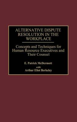 Alternative Dispute Resolution in the Workplace: Concepts and Techniques for Human Resource Executives and Their Counsel (Hardback)