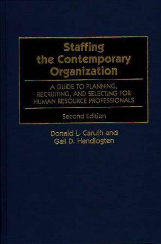 Staffing the Contemporary Organization: Guide to Planning, Recruiting and Selecting for Human Resource Professionals (Hardback)