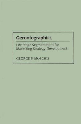 Gerontographics: Life-Stage Segmentation for Marketing Strategy Development (Hardback)