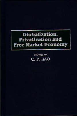 Globalization, Privatization and Free Market Economy (Hardback)