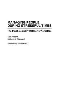 Managing People During Stressful Times: The Psychologically Defensive Workplace (Hardback)