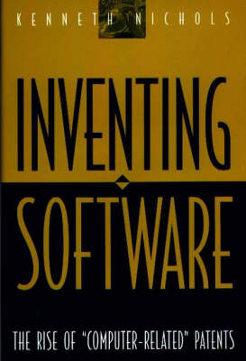Inventing Software: The Rise of Computer-Related Patents (Hardback)