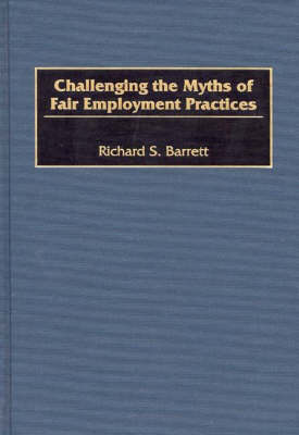Challenging the Myths of Fair Employment Practices (Hardback)