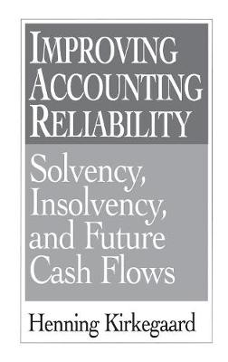 Improving Accounting Reliability: Solvency, Insolvency, and Future Cash Flows (Hardback)