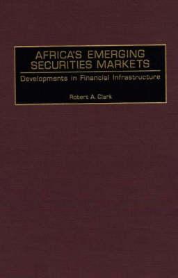 Africa's Emerging Securities Markets: Developments in Financial Infrastructure (Hardback)