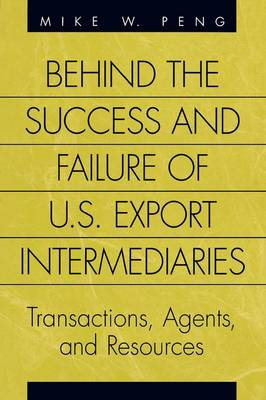 Behind the Success and Failure of U.S. Export Intermediaries: Transactions, Agents, and Resources (Hardback)