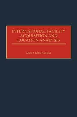 International Facility Acquisition and Location Analysis (Hardback)