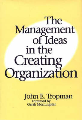 The Management of Ideas in the Creating Organization (Hardback)