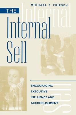 The Internal Sell: Encouraging Executive Influence and Accomplishment (Hardback)