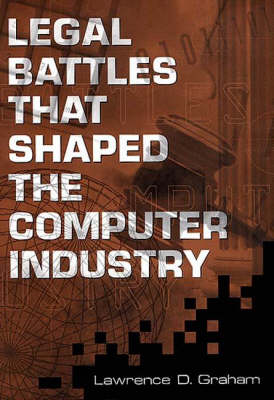 Legal Battles that Shaped the Computer Industry (Hardback)