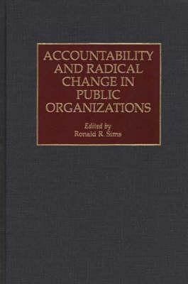 Accountability and Radical Change in Public Organizations (Hardback)
