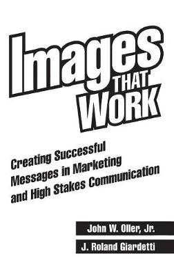 Images That Work: Creating Successful Messages in Marketing and High Stakes Communication (Hardback)