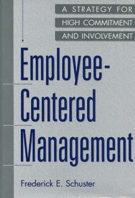 Employee-Centered Management: A Strategy for High Commitment and Involvement (Hardback)