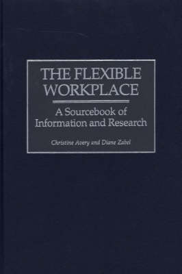 The Flexible Workplace: A Sourcebook of Information and Research (Hardback)
