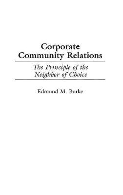Corporate Community Relations: The Principle of the Neighbor of Choice (Hardback)