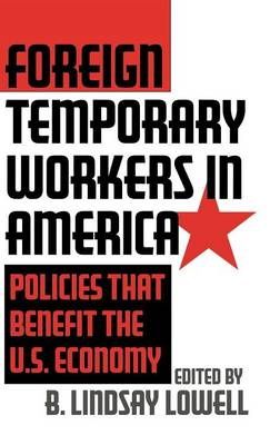 Foreign Temporary Workers in America: Policies that Benefit the U.S. Economy (Hardback)