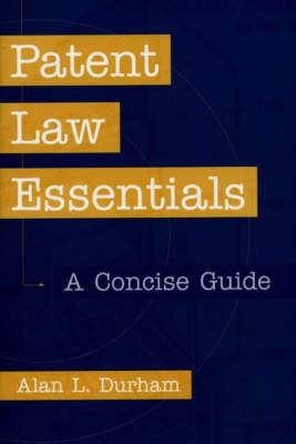 Patent Law Essentials: A Concise Guide (Hardback)