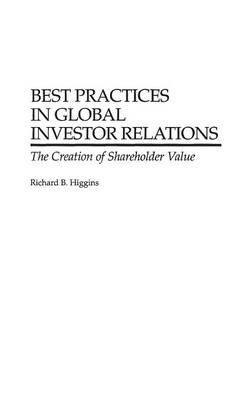 Best Practices in Global Investor Relations: The Creation of Shareholder Value (Hardback)