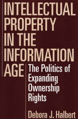 Intellectual Property in the Information Age: The Politics of Expanding Ownership Rights (Hardback)