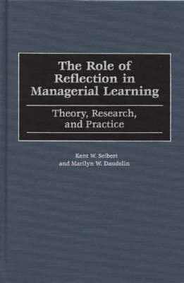 The Role of Reflection in Managerial Learning: Theory, Research, and Practice (Hardback)