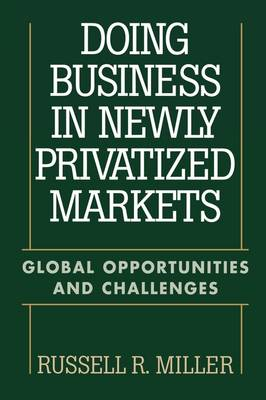 Doing Business in Newly Privatized Markets: Global Opportunities and Challenges (Hardback)