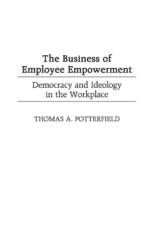 The Business of Employee Empowerment: Democracy and Ideology in the Workplace (Hardback)