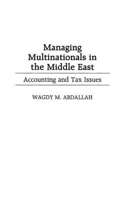 Managing Multinationals in the Middle East: Accounting and Tax Issues (Hardback)