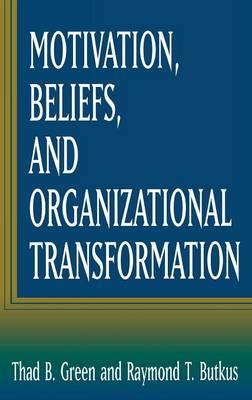 Motivation, Beliefs, and Organizational Transformation (Hardback)