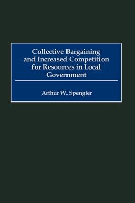Collective Bargaining and Increased Competition for Resources in Local Government (Hardback)