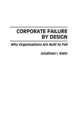 Corporate Failure by Design: Why Organizations Are Built to Fail (Hardback)