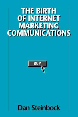 The Birth of Internet Marketing Communications (Hardback)