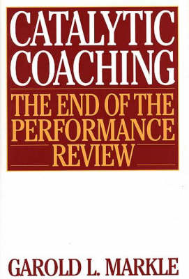 Catalytic Coaching: The End of the Performance Review (Hardback)