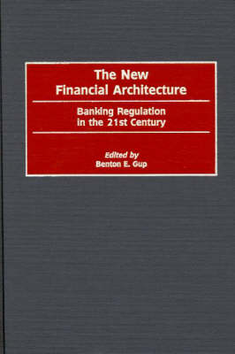 The New Financial Architecture: Banking Regulation in the 21st Century (Hardback)