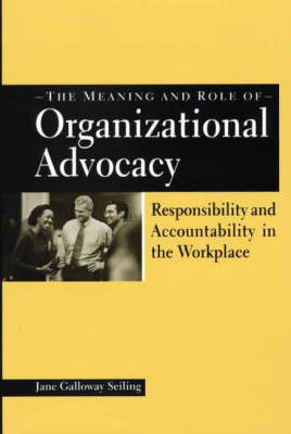 The Meaning and Role of Organizational Advocacy: Responsibility and Accountability in the Workplace (Hardback)