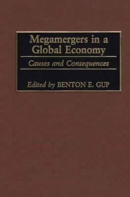 Megamergers in a Global Economy: Causes and Consequences (Hardback)