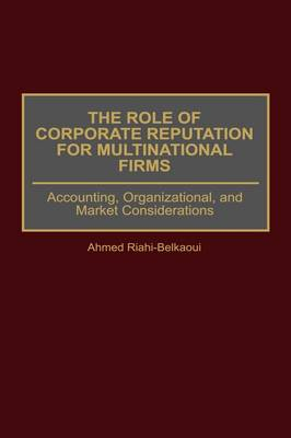 The Role of Corporate Reputation for Multinational Firms: Accounting, Organizational, and Market Considerations (Hardback)