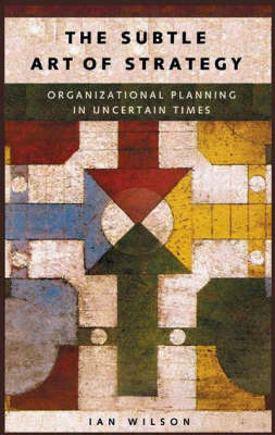 The Subtle Art of Strategy: Organizational Planning in Uncertain Times (Hardback)