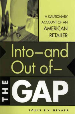 Into--and Out of--The GAP: A Cautionary Account of an American Retailer (Hardback)