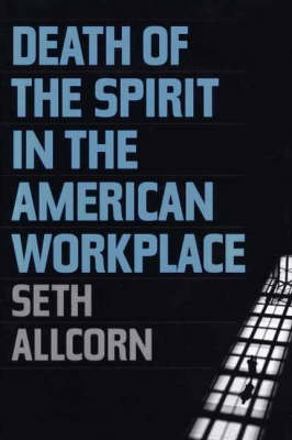 Death of the Spirit in the American Workplace (Hardback)