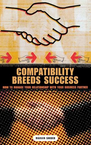 Compatibility Breeds Success: How to Manage Your Relationship with Your Business Partner (Hardback)